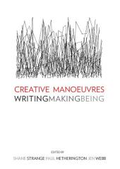 Creative Manoeuvres: Writing, Making, Being