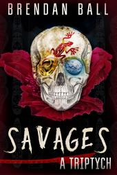 Savages: A Triptych
