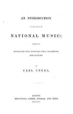 An Introduction To The Study Of National Music Comprising Researches Into Popular Songs Traditions And Customs