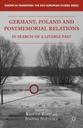 Germany, Poland and Postmemorial Relations: In Search of a Livable Past