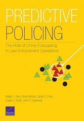 Predictive Policing: The Role of Crime Forecasting in Law Enforcement Operations