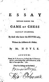 An Essay Towards Making the Game of Chess Easily Learned: ... By Mr. Hoyle
