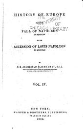 History of Europe: From the Fall of Napoleon, in MDCCCXV to the Accession of Louis Napoleon in MDCCCLII, Volume 4