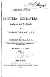 Anecdotes of Painters, Engravers, Sculptors and Architects, and Curiosities of Art: Volume 1