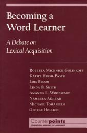 Becoming a Word Learner: A Debate on Lexical Acquisition