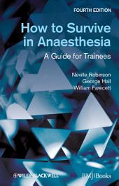 How to Survive in Anaesthesia: A Guide for Trainees, Edition 4