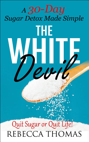 The White Devil  A 30 Day Sugar Detox Made Simple Quit Sugar or Quit Life