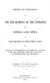 Digest of Decisions of the Department of the Interior and General Land Office in Cases Relating to the Public Lands: Also Tables of Cases Reported and Overruled; Statutes Cited and Construed; Circulars; and Rules of Practice Cited and Construed, Volumes 1-22