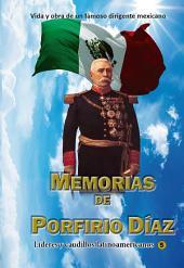 Memorias de Porfirio Díaz: Vida y obra de un famoso dirigente mexicano