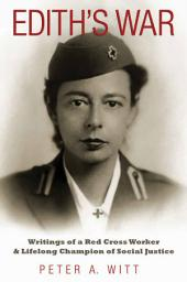 Edith's War: Writings of a Red Cross Worker and Lifelong Champion of Social Justice
