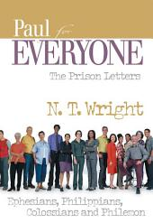 Paul for Everyone: The Prison Letters: Ephesians, Philippians, Colossians, and Philemon