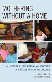 Mothering without a Home: Attachment Representations and Behaviors of Homeless Mothers and Children