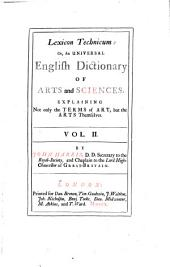 Lexicon Technicum, Or, An Universal English Dictionary of Arts and Sciences: Explaining Not Only the Terms of Art, But the Arts Themselves ...
