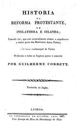 Historia da reforma protestante, em Inglaterra e Irlanda; fazendo ver, que este acontecimento abateo e empobreceo a maior parte dos habitantes destes paizes, etc