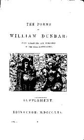 The Poems of William Dunbar: Now First Collected. With Notes, and a Memoir of His Life, Volume 2