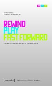 Rewind, Play, Fast Forward: The Past, Present and Future of the Music Video