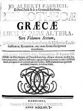 Bibliothecae Graecae Liber V Pars Altera, Sive Volumen Sextum, Quo Graeci Auctores Annalium, et Historiae Ecclesiasticae ac Byzantinae, nec non Erotici Scriptores recensentur ...: Volume 6