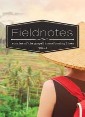 Fieldnotes Vol.3: Stories of the gospel transforming lives