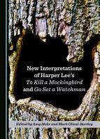 New Interpretations of Harper Lee   s To Kill a Mockingbird and Go Set a Watchman PDF