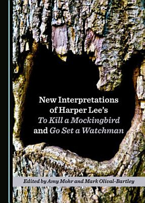 New Interpretations of Harper Lee   s To Kill a Mockingbird and Go Set a Watchman
