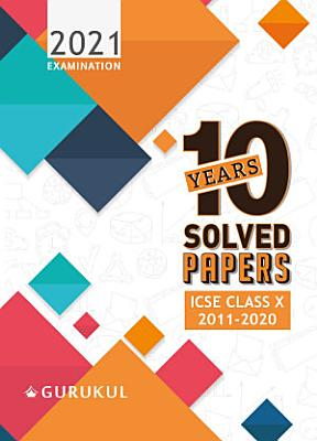 10 Years Solved Papers  ICSE Class 10 for 2021 Examination PDF