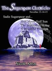 Sadie Sugarspear and Half Moon Half Sun, the Impossible Home, and a Beautiful Triumph: Novellas 13-15