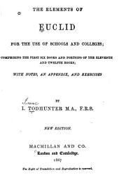 The Elements of Euclid for the Use of Schools and Colleges;: Comprising the First Six Books and Portions of the Eleventh and Twelfth Books : with Notes, an Appendix, and Exercises