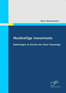 Nachhaltige Investments  Geldanlagen im Zeichen der Clean Technology PDF