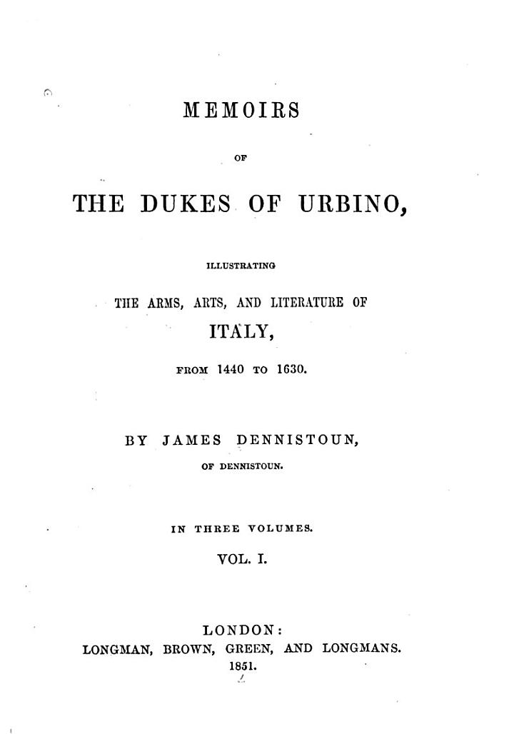 Memoirs of the Dukes of Urbino, Illustrating the Arms, Arts, and Literature of Italy, from 1440 to 1630