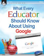 What Every Educator Should Know About Using Google