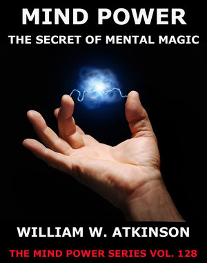 Mind Power  The Secret Of Mental Magic PDF