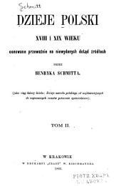 Dzieje Polski XVIII i XIX wieku, osnowane przeważnie na niewydanych dotąd źródłach przez Henryka Schmitta: Tom 2