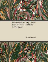 Violin Sonata No.1 By Gabriel Fauré For Piano and Violin (1876) Op.13