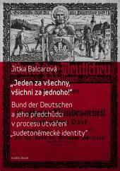 """""""Jeden za všechny, všichni za jednoho!"""": Bund der Deutschen a jeho předchůdci v procesu utváření """"sudetoněmecké identity"""""""