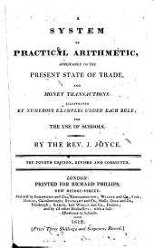 A System of Practical Arithmetic: Applicable to the Present State of Trade, and Money Transactions: Illustrated by Numerous Examples Under Each Rule; for the Use of Schools