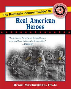 The Politically Incorrect Guide to Real American Heroes Book