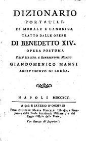 Dizionario portatile di morale e canonica, tratto dalle opere di Benedetto XIV. Opera postuma dell'illustr. ... Giandominico Mansi, etc