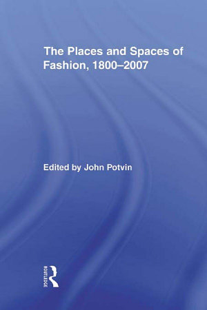 The Places and Spaces of Fashion  1800 2007