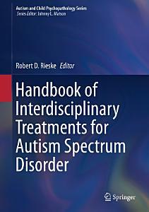 Handbook of Interdisciplinary Treatments for Autism Spectrum Disorder PDF