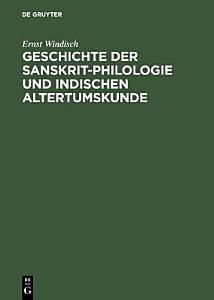 Geschichte der Sanskrit Philologie und Indischen Altertumskunde PDF