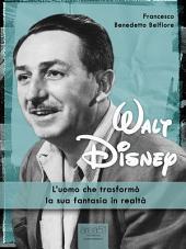 Walt Disney: L'uomo che trasformò la sua fantasia in realtà