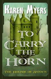 To Carry the Horn: The Hounds of Annwn: 1