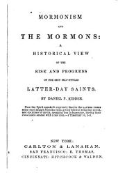 Mormonism and the Mormons: A Historical View of the Rise and Progress of the Sect Self-styled Latter-Day Saints