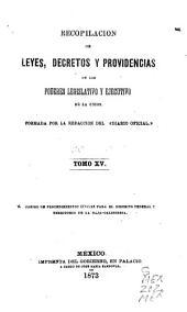 Recopilacion de leyes, decretos y providencias de los poderes legislativo y ejecutivo de la union ...: Desde que se estableció en la ciudad de México el supremo gobierno, en 15 de julio de 1867 ...