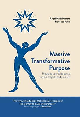 Massive Transformative Purpose  The guide to provide sense to your projects and your life PDF