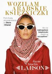 Woziłam arabskie księżniczki. Opowieść szoferki o najbogatszych księżniczkach świata (oraz ich służących, nianiach i jednym królewskim fryzjerze)