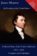 James Monroe  Collected State of the Union Addresses 1817   1824