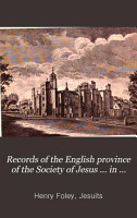 Records of the English province of the Society of Jesus     in the sixteenth and seventeenth centuries PDF