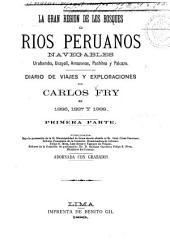 La gran región de los bosques, o, Ríos peruanos navegables, Urubamba, Ucayali, Amazonas, Pachitea y Palcazu: diario de viajes y exploraciones, Volumen 1