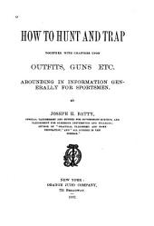 How to Hunt and Trap: Together with Chapters Upon Outfits, Guns, Etc.; Abounding in Information Generally for Sportsmen